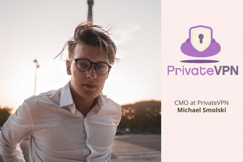 PrivateVPN interview with Michael Smolski
